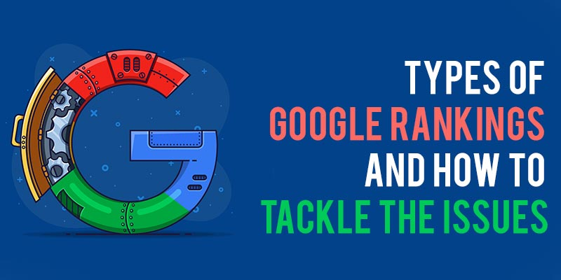 Types of Google Rankings and how to tackle the issues