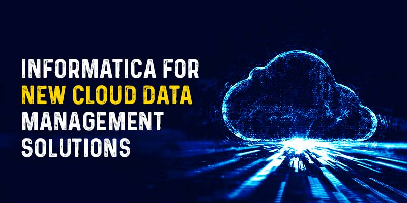 Informatica for new cloud data Management Solutions