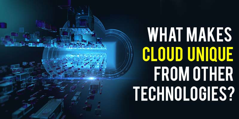 What makes cloud unique from other technologies